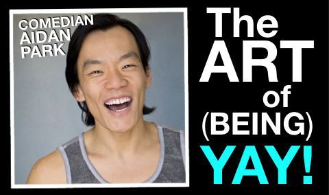 The Art of (being) YAY!  A Hilarious Self-improvement Comedy Show!