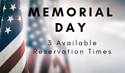 Memorial Day Reservations: 3 Available Times--12:00/2:00/4:00