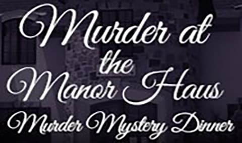 Murder at the Manor Haus, Murder Mystery Dinner Image